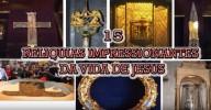 15 Relíquias impressionantes da vida de Jesus