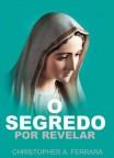 Livro O SEGREDO POR REVELAR (Autor: Christopher A. Ferrara)