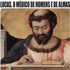 Dia 18 de outubro: São Lucas, evangelista, o médico de homens e de almas
