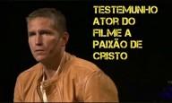 Testemunho impactante do ator do filme Paixão de Cristo