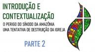 O perigo do Sínodo da Amazônia: Introdução e Contextualização (Parte 2)
