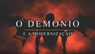 O Demônio e a modernização (Vídeo)