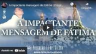 A impactante mensagem de Fátima (vídeo)