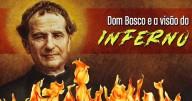 O incrível relato da Visão do Inferno por Dom Bosco