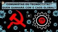 Comunistas ou Tecnocratas? Quem ganhará com o caos global? (Vídeo)