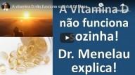 A Vitamina D não funciona sozinha – Por Dr. Marco Menelau (vídeo)