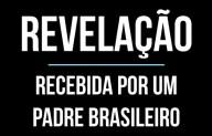 Revelação profética recebida por um padre brasileiro (vídeo)