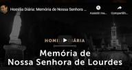 Nossa Senhora de Lourdes – 11 de fevereiro – Pe. Paulo Ricardo (vídeo)