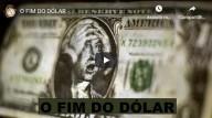 O Fim do Dólar