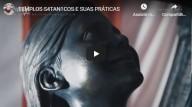 Templos satânicos e suas práticas (vídeo)