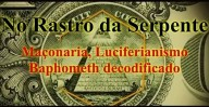 No Rastro da Serpente – Maçonaria, Luciferianismo, Baphomet, Entrevistas de ex-maçons (vídeo)