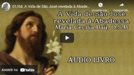 A Vida de São José revelada à Abadessa Maria Cecília Baij, O S B – Parte 1 (vídeo)