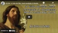 A Vida de São José revelada à Abadessa Maria Cecília Baij, O S B – Parte 2 (vídeo)