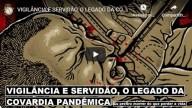 Vigilância e servidão, o legado da covardia pandêmica (vídeo)