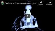 Aparições da Virgem Maria no mundo – Documentário