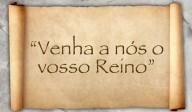 """""""VENHA A NÓS O VOSSO REINO"""""""