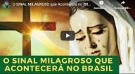 O Sinal milagroso que acontecerá no Brasil (vídeo)