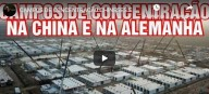 Campos de concentração chineses e na Alemanha (vídeo)