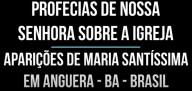 Profecias de Nossa Senhora sobre a Igreja – Aparições de Maria Santíssima em Anguera – BA – BRASIL (vídeo)